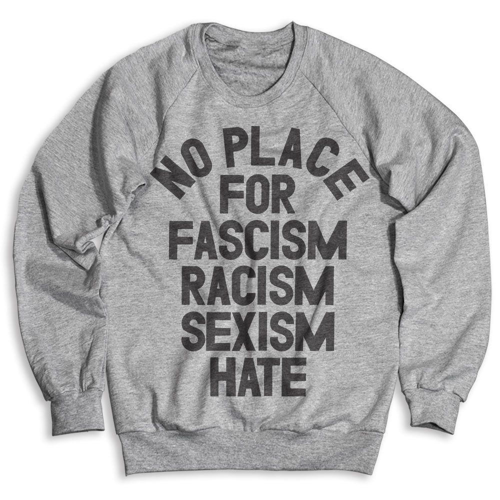 No Place For Fascism Racism Sexism Hate / Unisex Crew Neck Sweatshirt