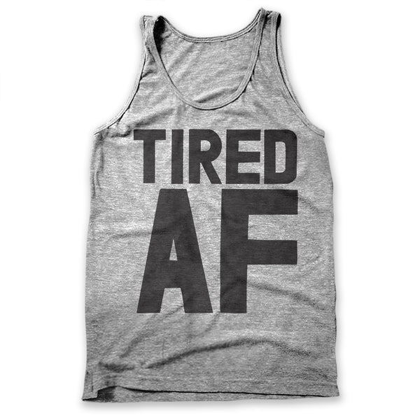 Tired AF / Mens Tank