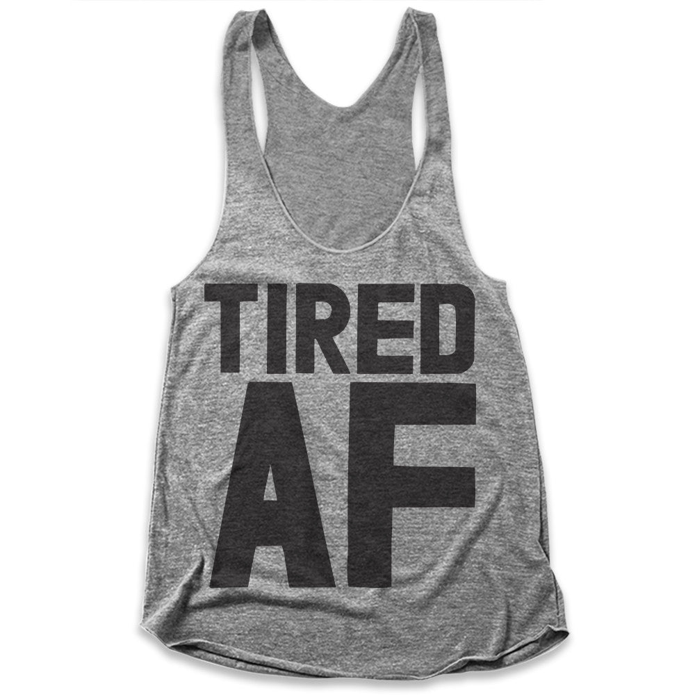 Tired AF / Womens Tank