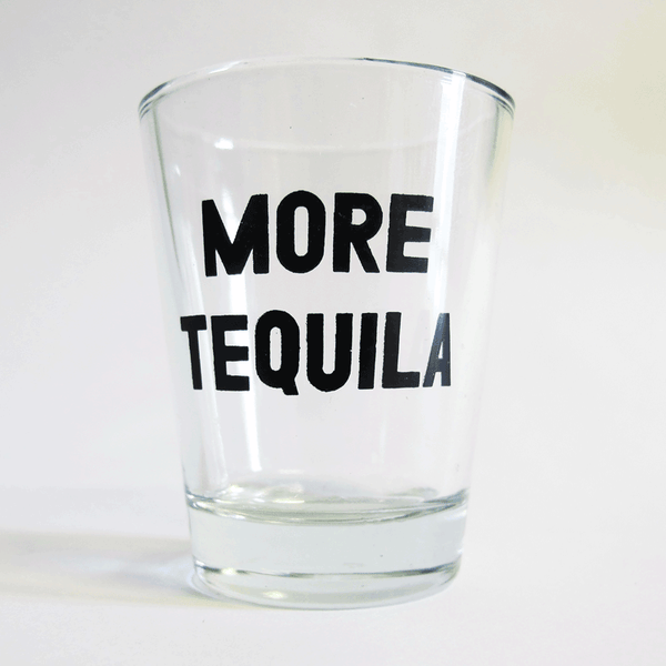 More Tequila Shot Glass