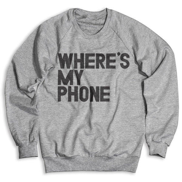 Where's My Phone / Unisex Crew Neck Sweatshirt