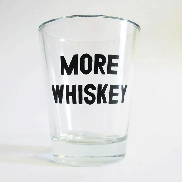More Whiskey Shot Glass