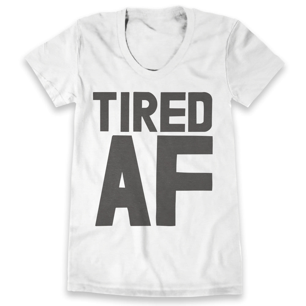 Tired AF / Womens