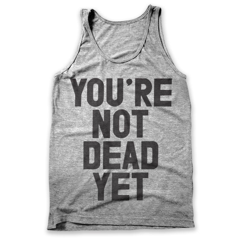 You're Not Dead Yet / Mens Tank