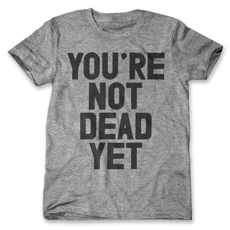 You're Not Dead Yet / Mens