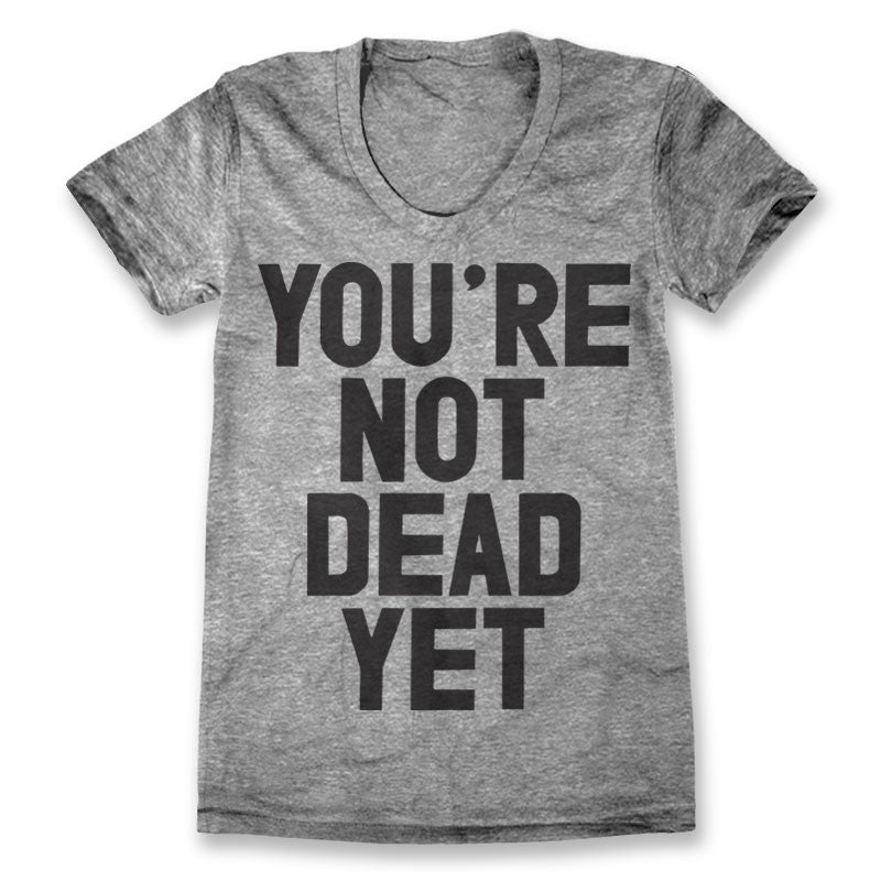 You're Not Dead Yet / Womens