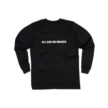 All Gas No Brakes Long Sleeve