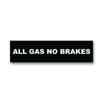 All Gas No Brakes Bumper Sticker
