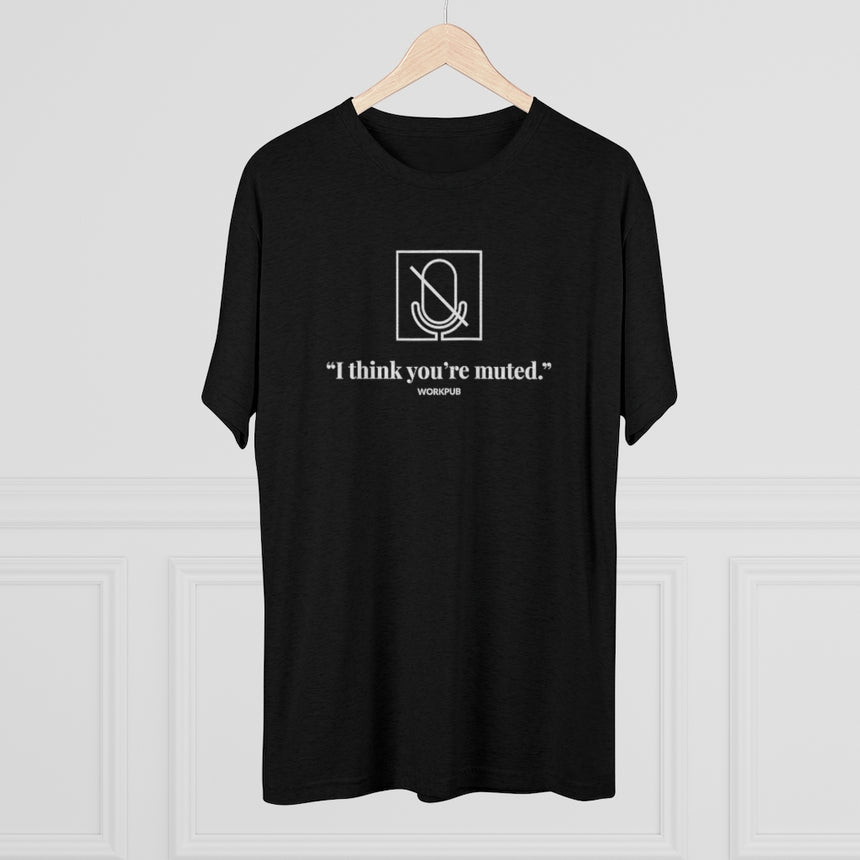 """I think you're muted."" - Men's Tee"