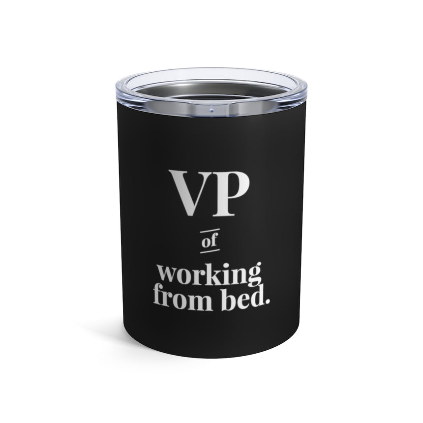 VP of Working From Bed. - 10oz Tumbler