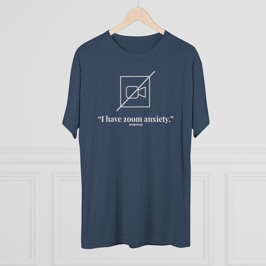 """I have zoom anxiety."" - Men's Tee"