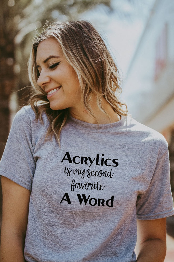 Women's Grey Acrylic Is My Second Favorite A Word Shirt