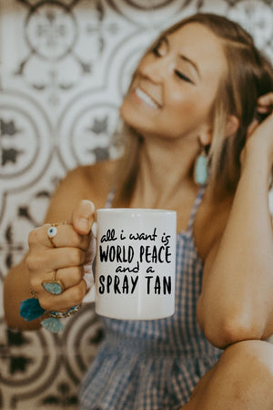 All I Want is World Peace and a Spray Tan Mug