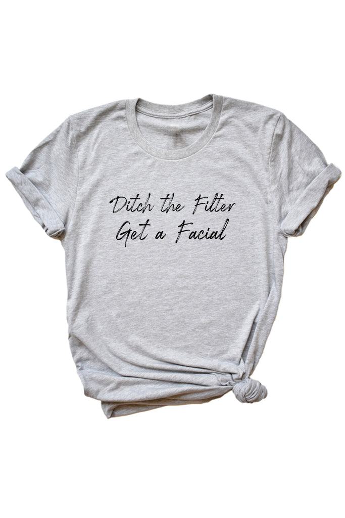 Women's Grey Ditch The Filter Get a Facial Shirt