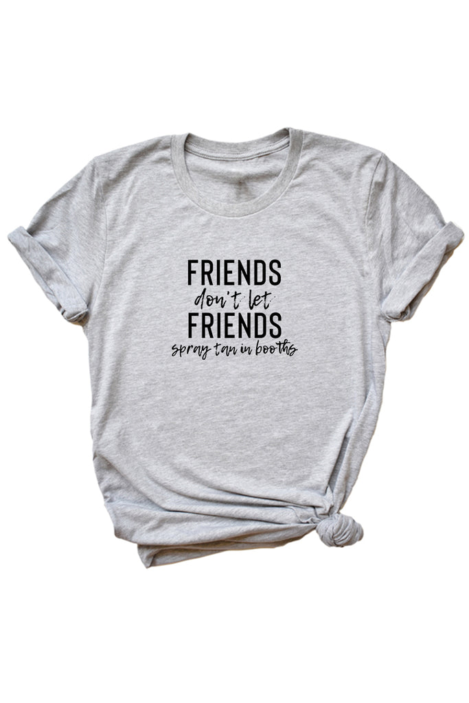 Women's Grey Friends Don't Let Friends Spray Tan In Booths Shirt