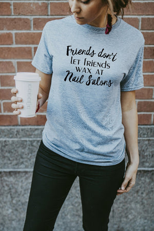 Women's Grey Friends Don't Let Friends Wax At Nail Salons Shirt