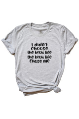 Women's Grey I Didn't Choose The Brow Life, The Brow Life Chose Me Shirt
