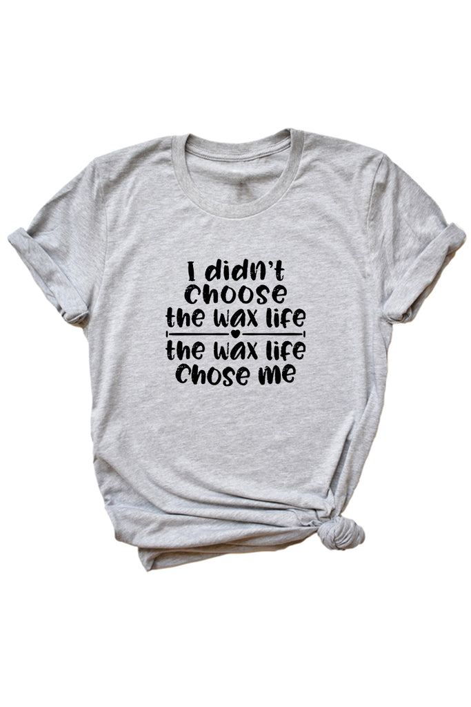 Women's Grey I Didn't Choose The Wax Life The Wax Life Chose Me Shirt