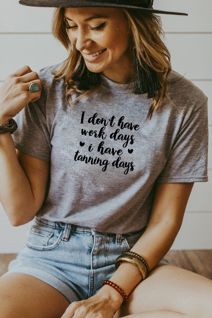 Women's Grey I Don't Have Working Days I Have Tanning Days Shirt