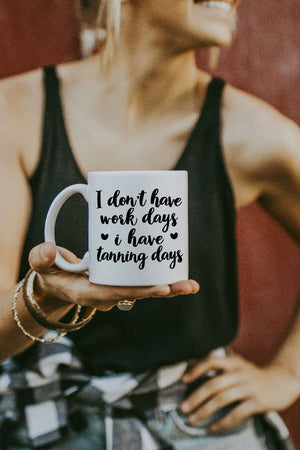 White I Don't Have Working Days, I Have Tanning Days Mug