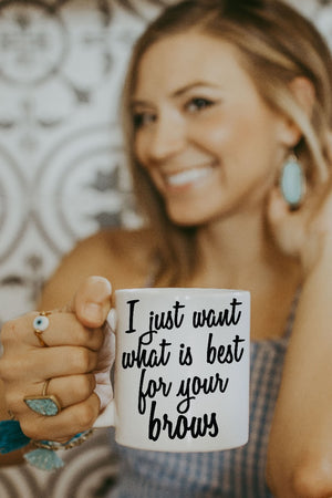 White I Just Want What is Best For Your Brows Mug