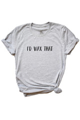 Women's Grey I'd Wax That Shirt