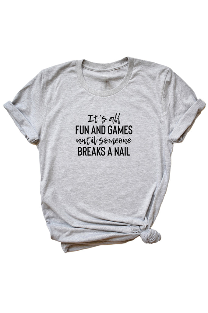 Women's Grey It's All Fun and Games Until Someone Breaks a Nail Shirt