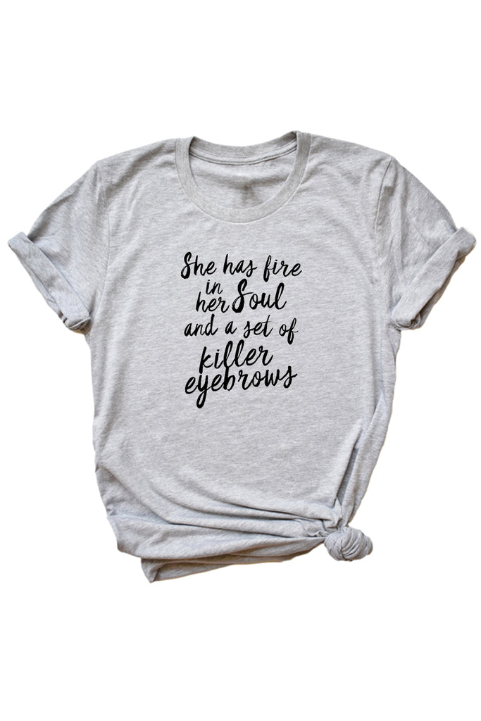 Women's Grey She Has Fire In Her Soul and a Set of Killer Eyebrows Shirt