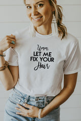 Women's White Umm Let Me Fix Your Hair Shirt