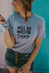 Women's Grey Will Do Nails For Tacos Shirt