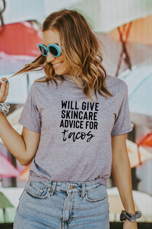 Women's Grey Will Give Skincare Advice For Tacos Shirt