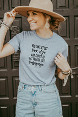 Women's Gray You Can't Act Like Box Dye and Expect To Get Treated Like Balayage Shirt