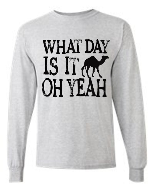 Men's/Unisex What Day Is Its? OH YEAH! Hump Day!    Long Sleeve