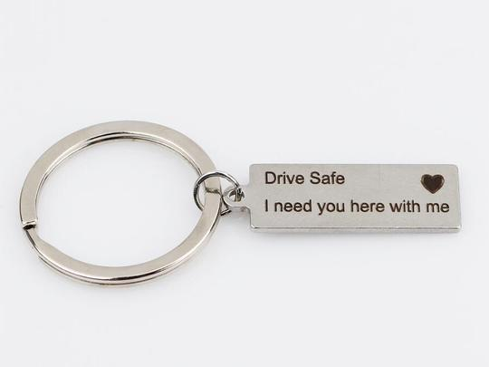 """Drive Safe I Need You Here With Me"