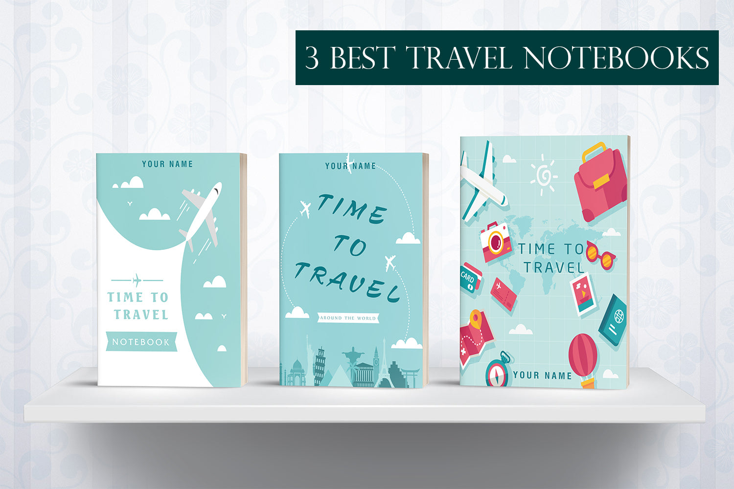 3 Best Travel Notebooks, Time To Travel, This Is The Perfect Notebook To Use, Printable