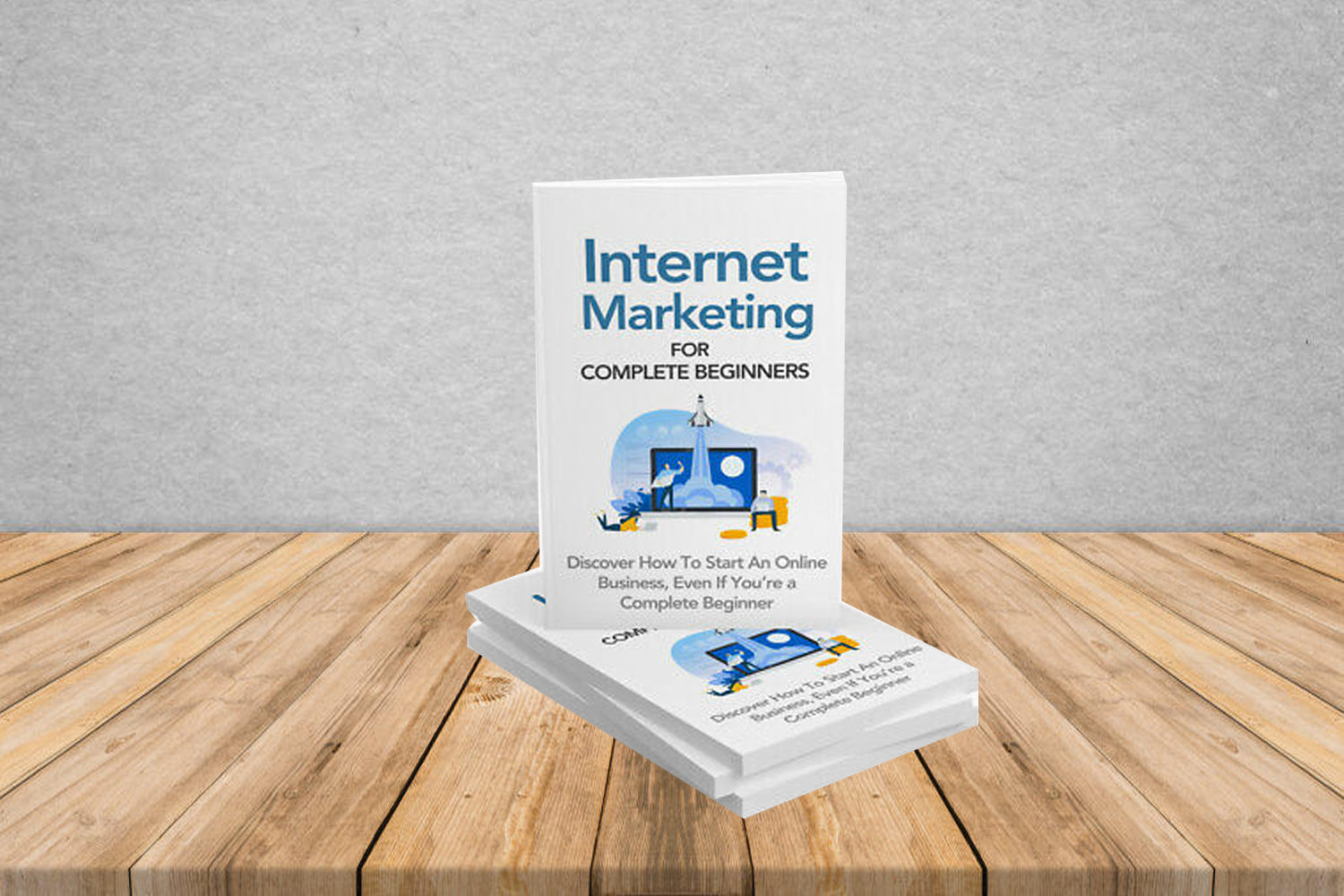 Internet Marketing For Complete Beginners – Discover How To Start An Online Business, Even If You're A Complete Beginner