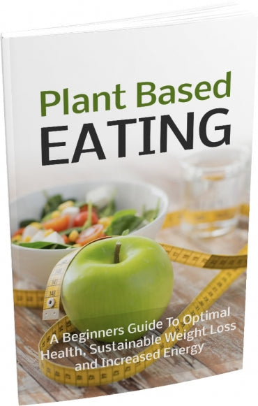 Plant Based Eating, You Will Be Ready To Step Into The World Of Plant-Based Eating In No Time And Set Yourself Up For Success