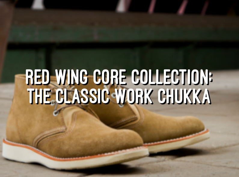 Red Wing Core Collection: The Classic Work Chukka