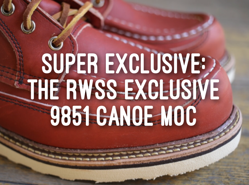 Super exclusive release: The RWSS Exclusive 9851 Canoe Moc