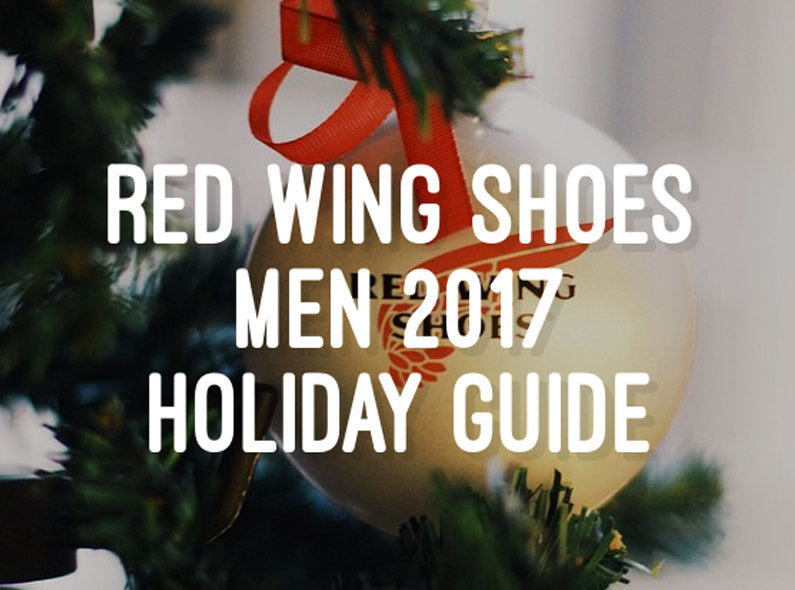 Red Wing Shoes Men 2017 Holiday Guide