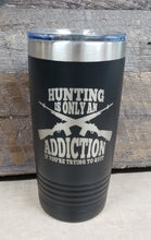 Load image into Gallery viewer, Hunting Is An Addiction Tumbler - Simply Susan's