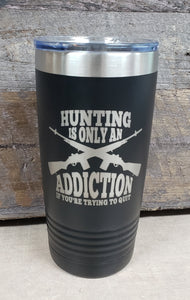 Hunting Is An Addiction Tumbler - Simply Susan's