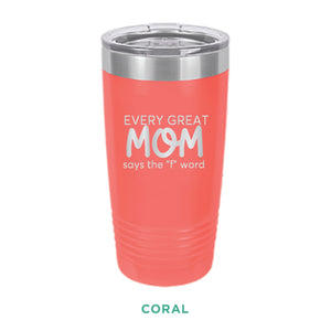 Every Great Mom Tumbler