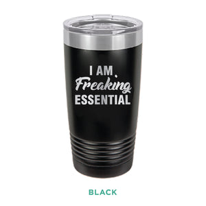 I Am Freaking Essential Tumbler