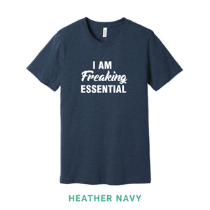 I Am Freaking Essential Crew Neck T