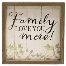 Family Love You More Framed Sign