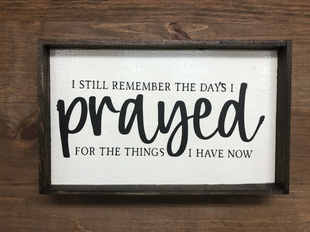 6x9 I Still Remember The Days i Prayed  Handmade Framed Sign. Individually designed, painted, and framed in Tiffin, Ohio.  Measures 6