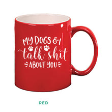 Load image into Gallery viewer, My Dogs & I Talk Shit Mug