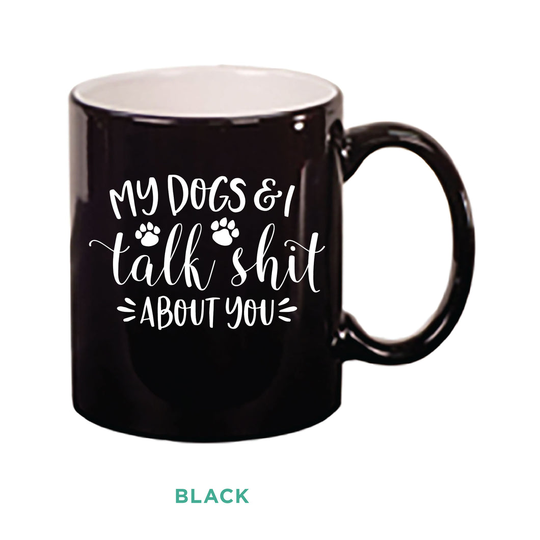 My Dogs & I Talk Shit Mug