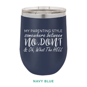 My Parenting Style 12oz Wine Tumbler